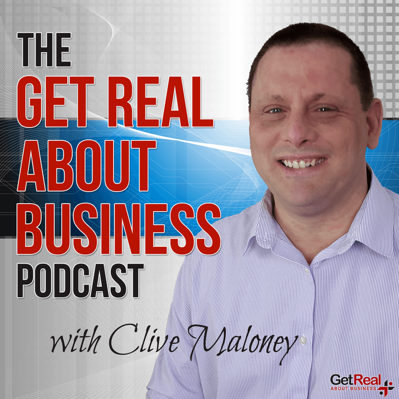 clive maloney the great real about business podcast